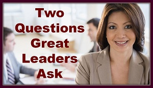 Two Questions Great Leaders Ask thumbnail