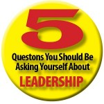 Top 5 Questions to Ask Yourself about Leadership