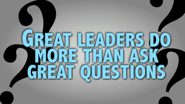Great Leaders Do More Than Ask Great Questions thumbnail