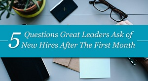 5 Questions Great Leaders Ask of New Hires in The First Month post image