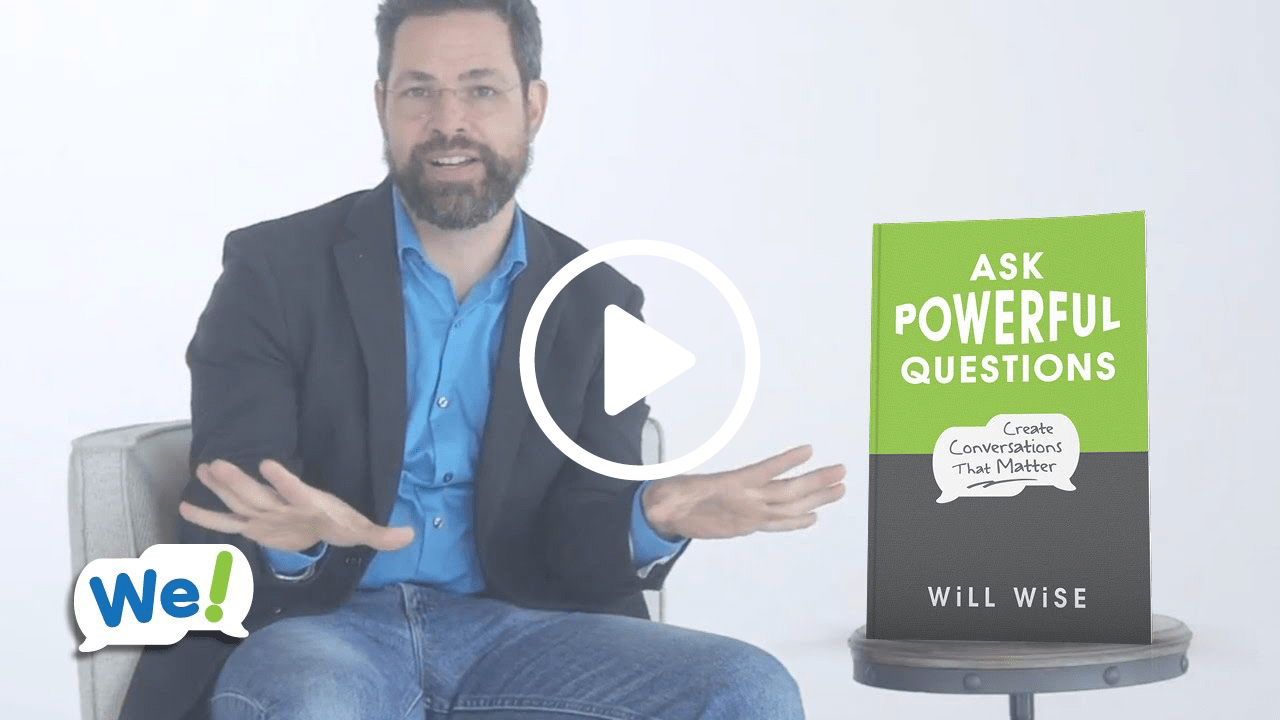 Ask Powerful Questions: Create Conversations that Matter by Will Wise
