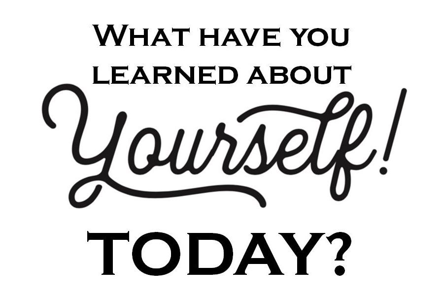 What have you learned about yourself today?