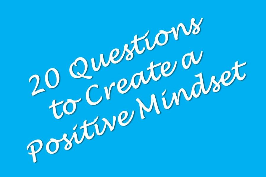 20 Questions to Create a Positive Mindset to Overpower Negativity, Worry & Depression