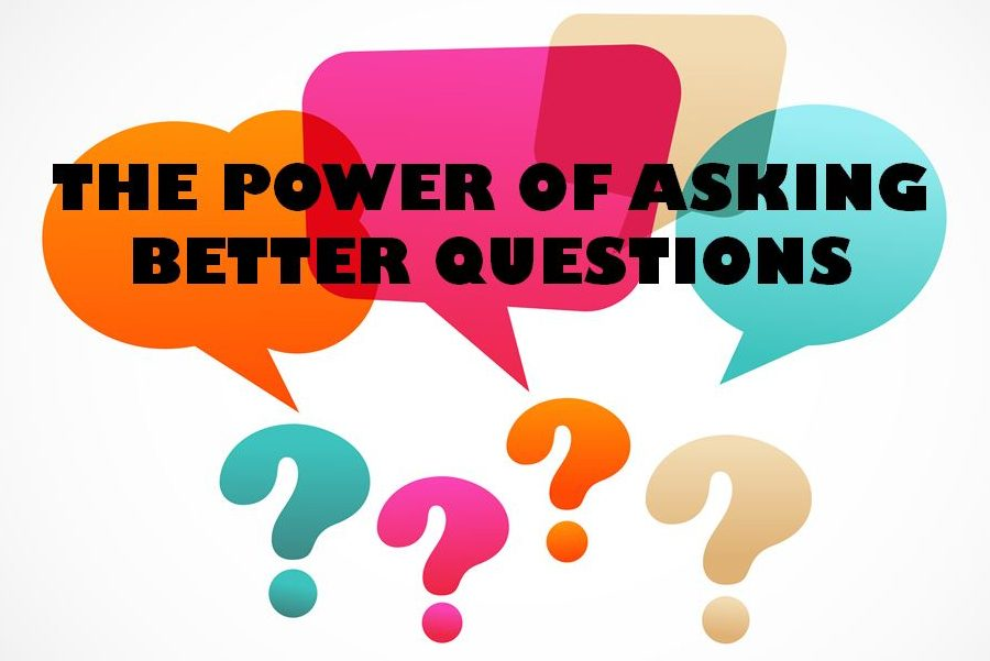 The Power Of Asking Better Questions