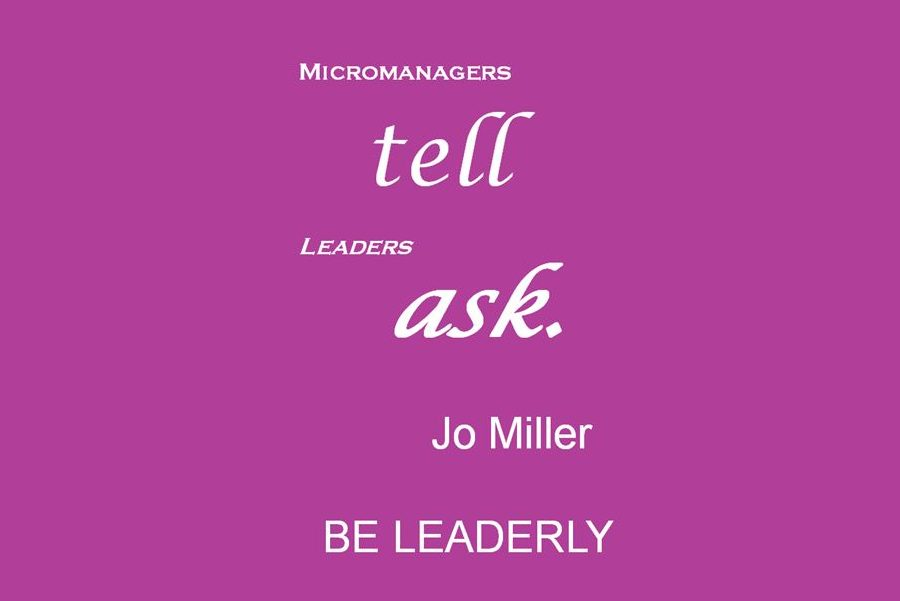 Micromanagers Tell. Leaders Ask.