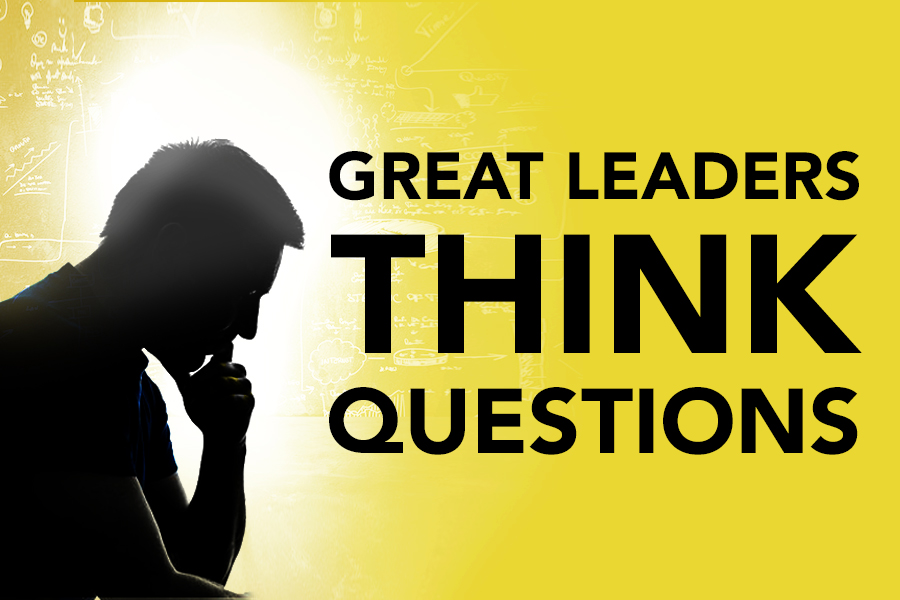 Great Leaders Think Questions!