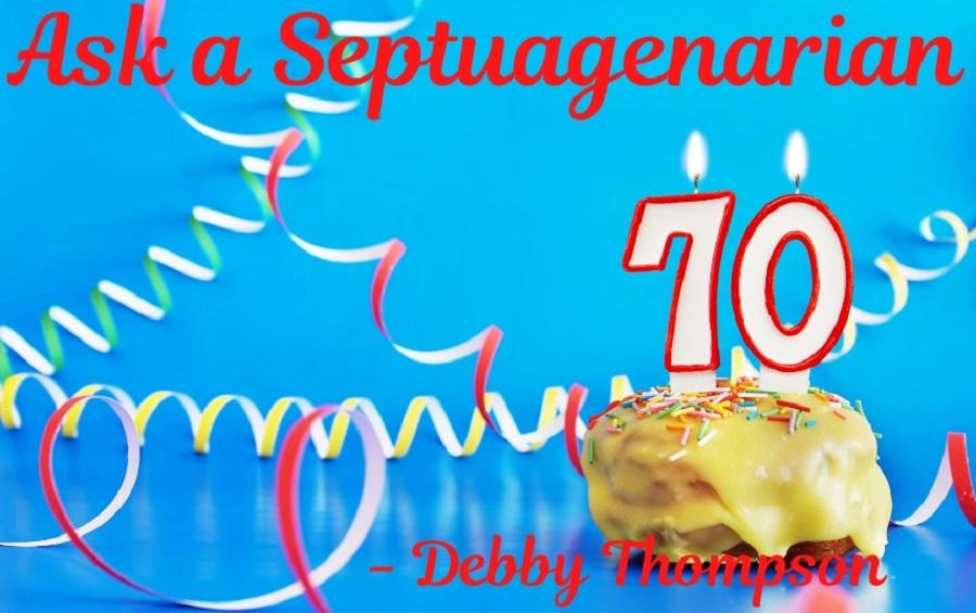 Ask a Septuagenarian